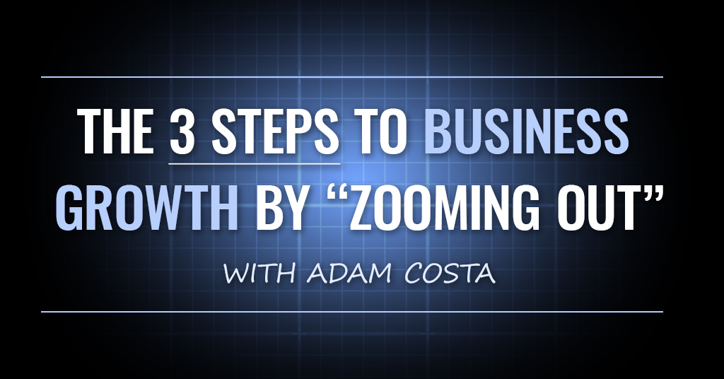 The 3 Steps to Business Growth By Zooming Out [OMP 023]